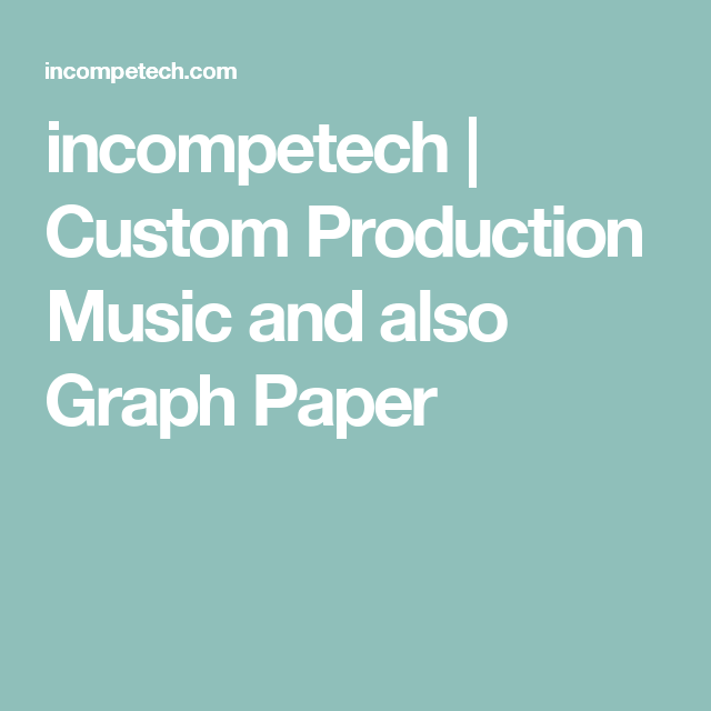 Incompetech Custom Production Music And Also Graph Paper